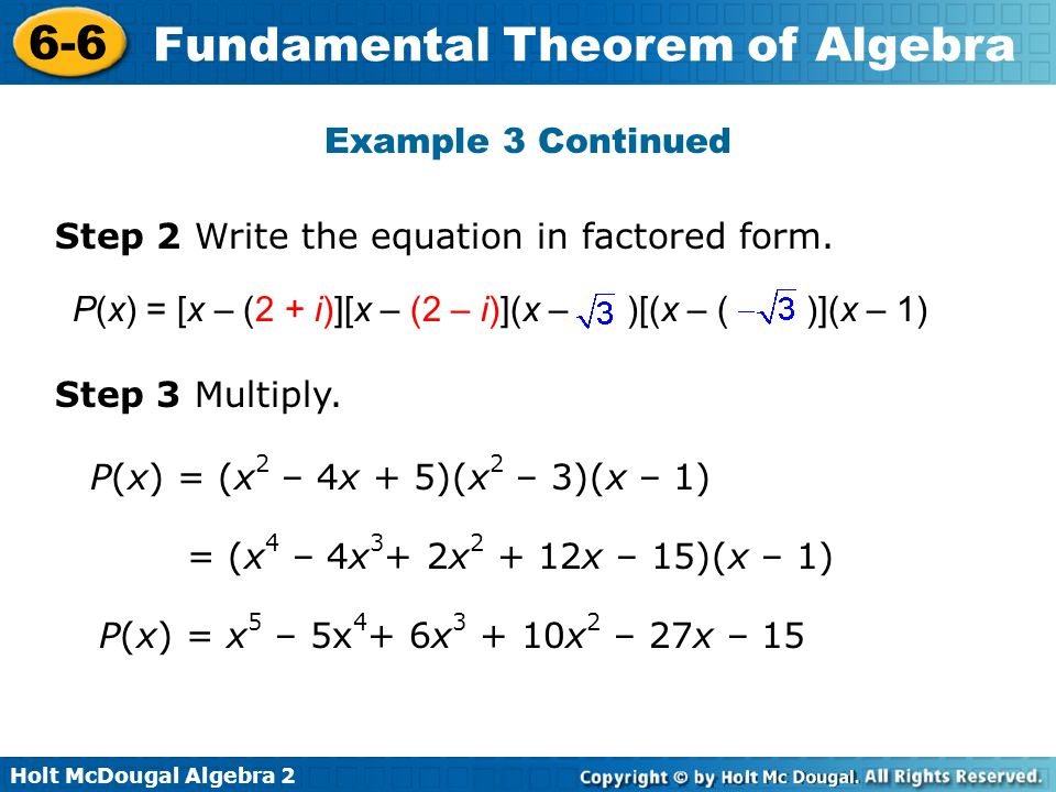 Example 3 Continued Step 2 Write the equation in factored form. P(x) = [x – (2 + i)][x – (2 – i)](x – )[(x – ( )](x – 1)